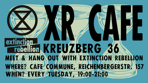 XR Café Kreuzberg 36 – Meet the Rebellion